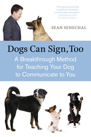 Dogs Can Sign, Too by Sean Senechal