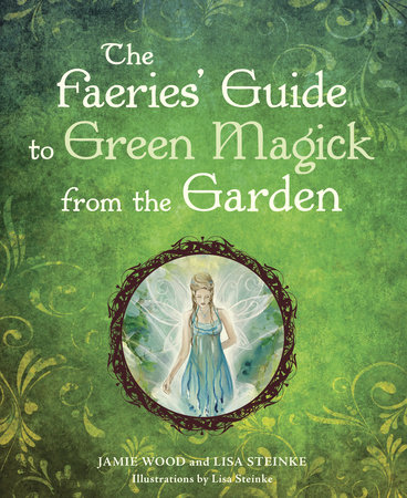 The Faerie's Guide to Green Magick from the Garden by