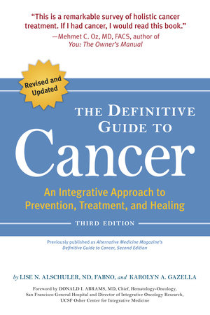 The Definitive Guide to Cancer, 3rd Edition by Lise N. Alschuler and Karolyn A. Gazella