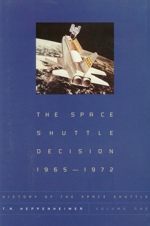 The Space Shuttle Decision, 1965-1972 by