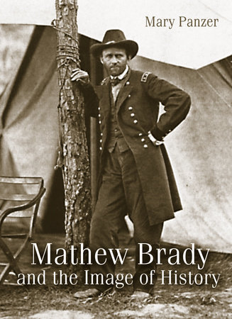 Mathew Brady and the Image of History