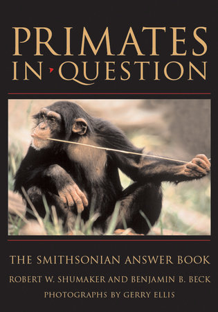 Primates in Question by Robert W. Shumaker and Benjamin B. Beck
