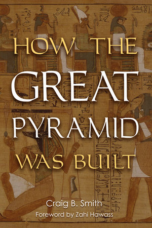 How the Great Pyramid Was Built by Craig Smith