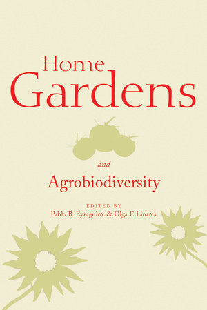 Home Gardens and Agrobiodiversity by