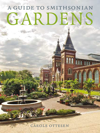 A Guide to Smithsonian Gardens by Carole Ottesen