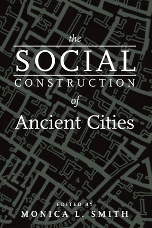 The Social Construction of Ancient Cities by