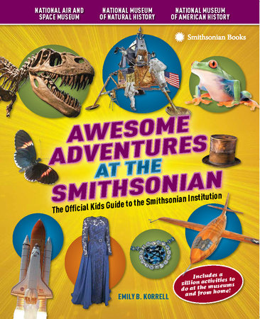 Awesome Adventures at the Smithsonian by Emily B. Korrell