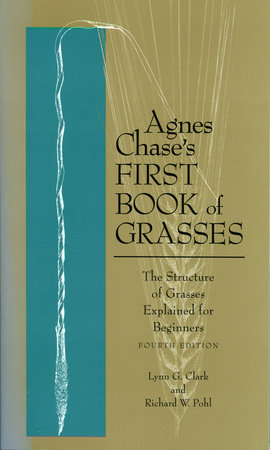 Agnes Chase's First Book of Grasses by Richard W. Pohl and Lynn G. Clark