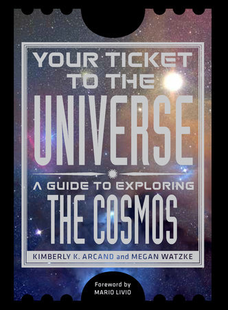 Your Ticket to the Universe by Kimberly K. Arcand and Megan Watzke
