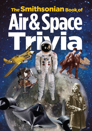 The Smithsonian Book of Air & Space Trivia by