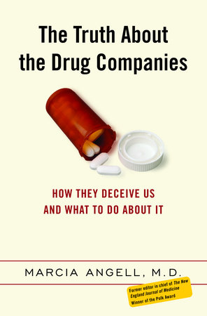The Truth About the Drug Companies by Marcia Angell