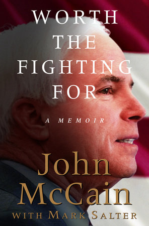 Worth the Fighting For by Mark Salter and John McCain
