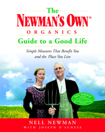The Newman's Own Organics Guide to a Good Life by Joseph D'Agnese and Nell Newman