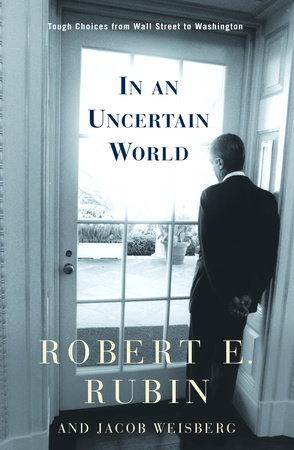 In an Uncertain World by Jacob Weisberg and Robert Rubin