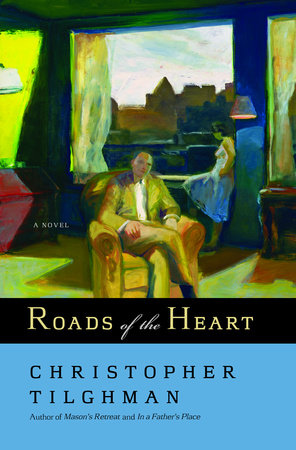 Roads of the Heart by Christopher Tilghman