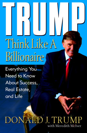 Trump: Think Like a Billionaire by Meredith McIver and Donald J. Trump