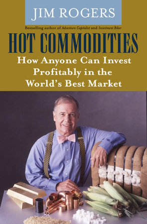 Hot Commodities by Jim Rogers