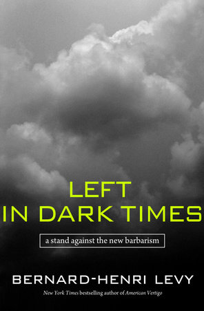 Left in Dark Times by Bernard-Henri Levy