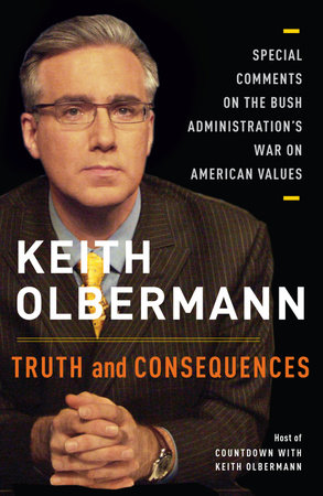 Truth and Consequences by Keith Olbermann