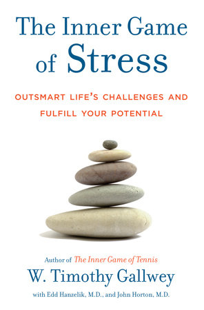 The Inner Game of Stress by Edd Hanzelik, W. Timothy Gallwey and John Horton