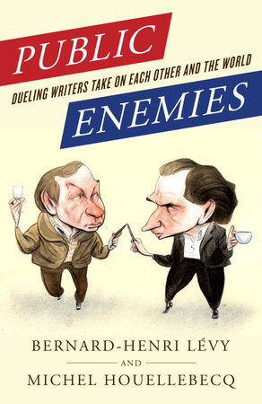 Public Enemies by Bernard-Henri Levy and Michel Houellebecq