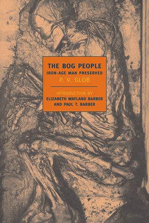 The Bog People by P.V. Glob