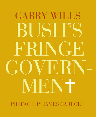 Bush's Fringe Government by Garry Wills
