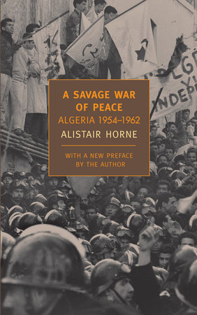 A Savage War of Peace by Alistair Horne