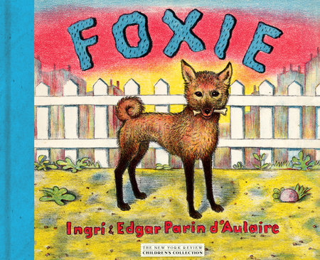 Foxie, The Singing Dog by Edgar Parin d'Aulaire and Ingri d'Aulaire