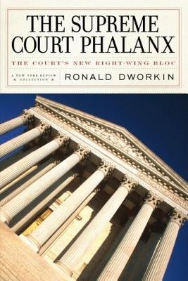 The Supreme Court Phalanx by Ronald Dworkin