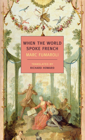 When The World Spoke French by Marc Fumaroli