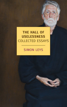 The Hall of Uselessness by Simon Leys
