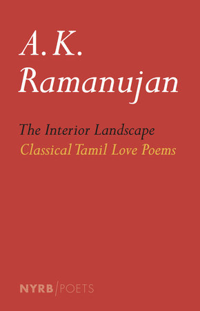 The Interior Landscape: Classical Tamil Love Poems by