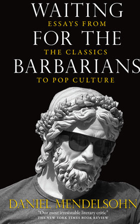 Waiting for the Barbarians by Daniel Mendelsohn