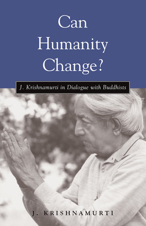 Can Humanity Change? by Jiddu Krishnamurti