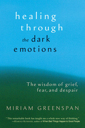 Healing Through the Dark Emotions by Miriam Greenspan
