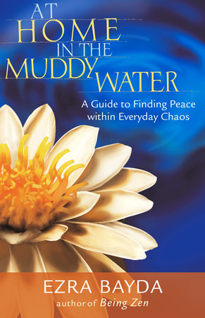 At Home in the Muddy Water by Ezra Bayda
