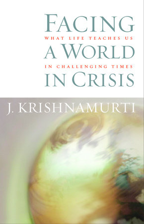 Facing a World in Crisis by Jiddu Krishnamurti