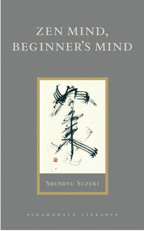 Zen Mind, Beginner's Mind by Shunryu Suzuki