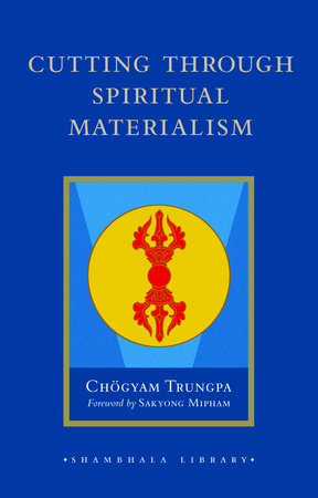 Cutting Through Spiritual Materialism by