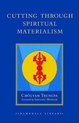 Cutting Through Spiritual Materialism by