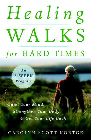 Healing Walks for Hard Times by Carolyn Scott Kortge