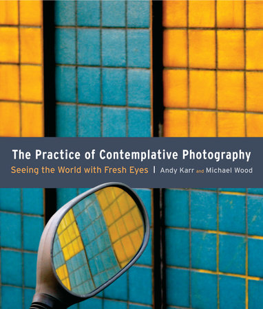 The Practice of Contemplative Photography by