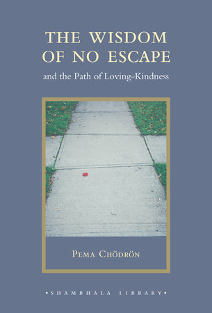 The Wisdom of No Escape by Pema Chodron