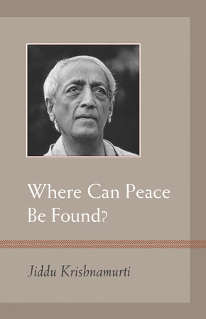 Where Can Peace Be Found? by J. Krishnamurti
