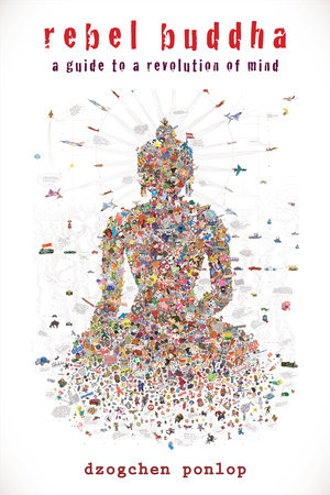 Rebel Buddha by Dzogchen Ponlop