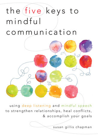 The Five Keys to Mindful Communication by Susan Gillis Chapman