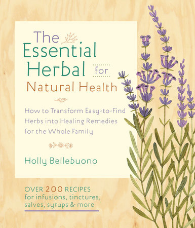 The Essential Herbal for Natural Health by Holly Bellebuono