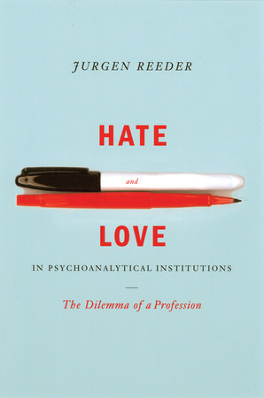 Hate and Love in Pyschoanalytical Institutions by Jurgen Reeder