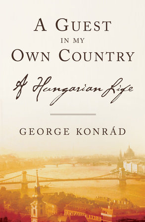 A Guest in My Own Country by George Konrad